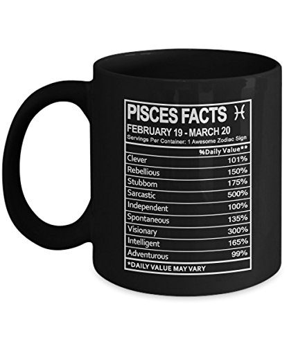 Zodiac Sign Gifts Pisces Nutritional Facts Label Coffee Mug - Zodiac Birthday Gag Gift for Men & Women - Gift Coffee Mug Tea Cup Black 11 Ounce Ceramic