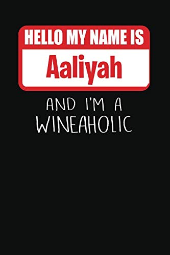Hello My Name is Aaliyah And I'm A Wineaholic: Wine Tasting Review Journal (Aaliyah Glasses)