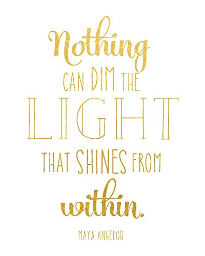 Nothing Can Dim The Light That Shines From Within Sign - Maya Angelou Quote Print