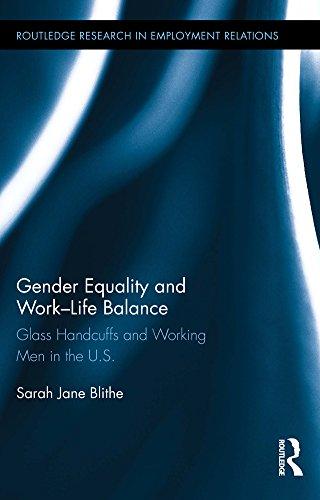 Download Gender Equality and Work-Life Balance: Glass Handcuffs and Working Men in the U.S. (Routledge Research in Employment Relations) Pdf