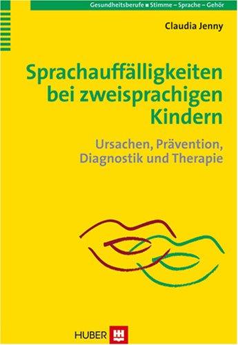 Sprachauffälligkeiten bei zweisprachigen Kindern: Ursachen, Prävention, Diagnostik und Therapie