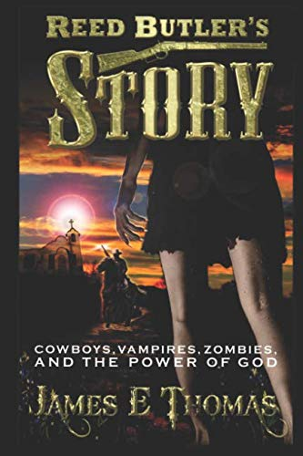 Reed Butler's Story: cowboys, vampires, zombies, and the power of God ()