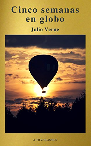 Cinco semanas en globo by Julio Verne (A to Z Classics) (Spanish Edition)