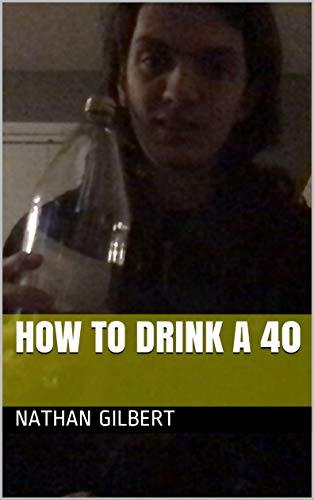 How to Drink a 40 (Instructional guide to drinking a 40 oz beer)