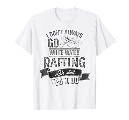 Always Go White Water Rafting Sport Boat Oars T Shirt