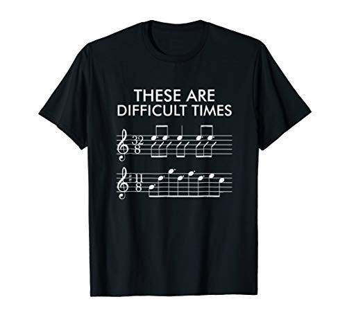 - These Are Difficult Times - Funny Music T-shirt