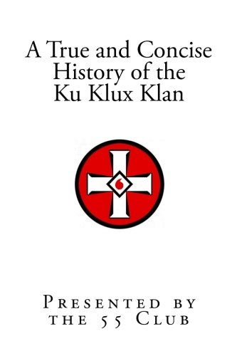 A True and Concise History of the Ku Klux Klan: In Their Own Words