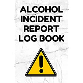 Alcohol Incident Report Log Book: Incident Report Logbook – 6 by 9 Inches, 100 pages, White Marble Cover