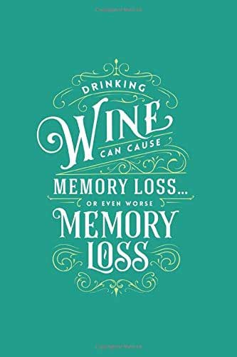 Drinking Wine can cause Memory Loss...or even worse Memory Loss: Funny Dot Grid Notebook for Wine Fan - Great Gift Idea under 8