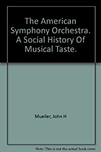 Hardcover The American Symphony Orchestra: A Social History of Musical Taste Book