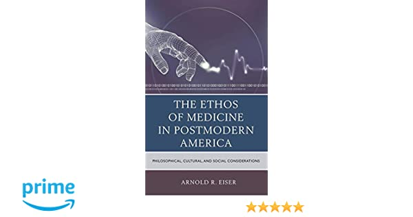 the ethos of medicine in postmodern america philosophical cultural and social considerations