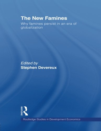 The New Famines: Why Famines Persist in an Era of Globalization (Routledge Studies in Development Economics)