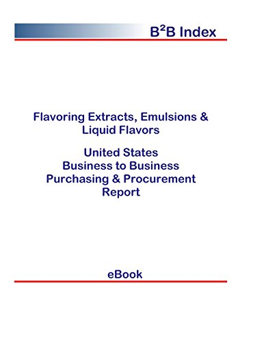 Flavoring Extracts, Emulsions & Liquid Flavors B2B United States: B2B Purchasing + Procurement Values in the United States (English Edition)