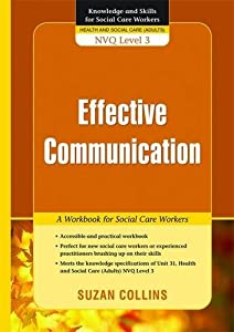 Effective Communication: A Workbook for Social Care Workers (Knowledge and Skills for Social Care Workers) by Suzan Collins (2009-03-15)