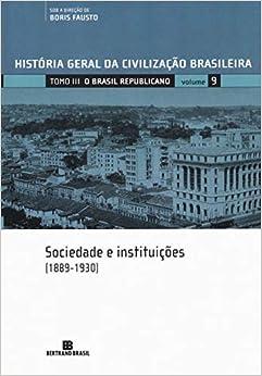 HGCB - O Brasil republicano: Sociedade e instituições (Vol. 9): 1889-1930