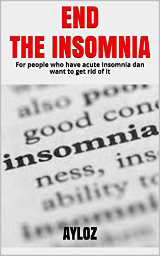END THE INSOMNIA: For people who have acute Insomnia dan want to get rid of it