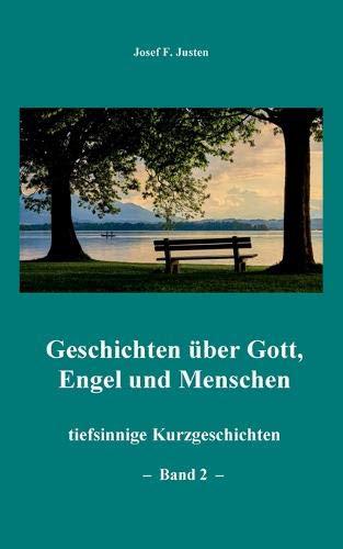 Geschichten über Gott Engel Und Menschen  Tiefsinnige Kurzgeschichten   Band 2