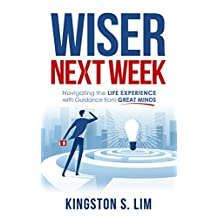 Wiser Next Week: Navigating the Life Experience with Guidance from Great Minds