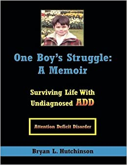 Book One Boy's Struggle: A Memoir: Surviving Life with Undiagnosed ADD by Bryan Hutchinson (2008-01-11)