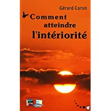 Comment atteindre l'intériorité (French Edition)