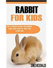 RABBIT FOR KIDS: The Ultimate Guide For Rabbit Care With Tons Of Tips For Every Kid
