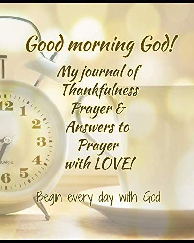 (Good Morning God! My Journal of Thankfulness Prayer & Answers to Prayer with Love!: A prayer journal of God's ability and promise to listen to our prayers)