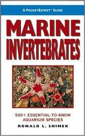 A Pocket Expert Guide Marine Invertebrates: 500+ Essential-to-Know Aquarium Species by Ronald L. Shimek