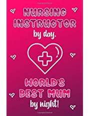Nursing Instructor by day, World's Best Mum by night!: Personalised Notebook | Mother's Day Gifts for Nursing Instructors | Lined Paper Paperback Journal for Writing, Sketching or Drawing
