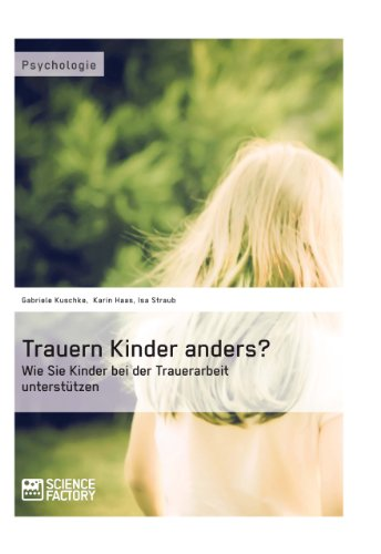 Download Trauern Kinder anders? Wie Sie Kinder bei der Trauerarbeit unterstützen (German Edition) Pdf
