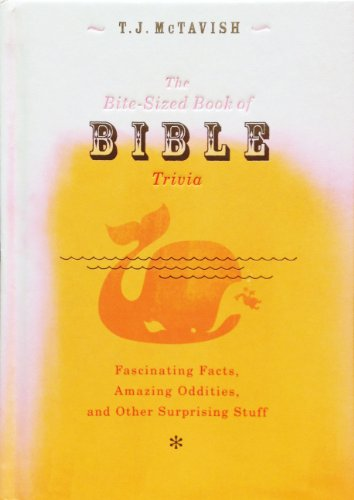 The Bite - Sized Book of Bible Trivia - Fascinating Facts , Amazing Oddities , and Other Surprising Stuff