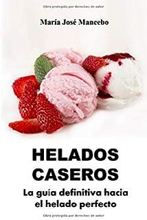 Helados Caseros: La guía definitiva hacia el helado perfecto (Spanish Edition)