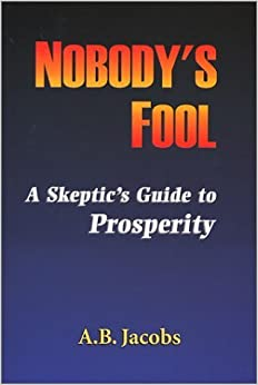 Book Nobody's Fool: A Skeptic's Guide to Prosperity by A. B. Jacobs (2002-07-01)