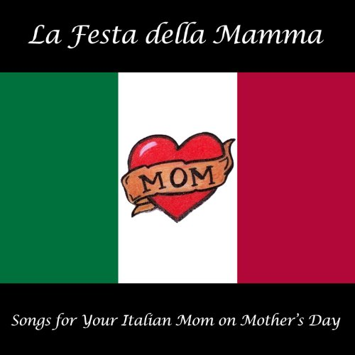 Italian Mom (La Festa della Mamma: Songs for Your Italian Mom on Mother's Day)