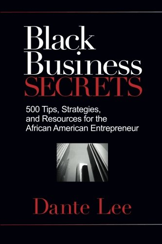 : Black Business Secrets: 500 Tips, Strategies, and Resources for the African American Entrepreneur