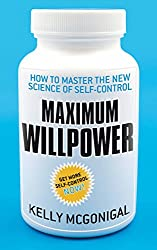 Maximum Willpower: How to master the new science of self-control
