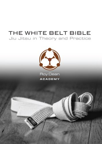 The White Belt Bible: Judo, Aikido, and Brazilian Jiu Jitsu