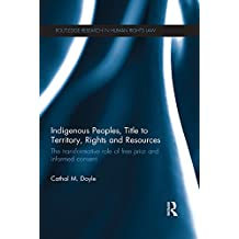 Indigenous Peoples, Title to Territory, Rights and Resources: The Transformative Role of Free Prior and Informed Consent (Routledge Research in Human Rights Law)