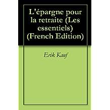 L'épargne pour la retraite (Les essentiels t. 3) (French Edition)