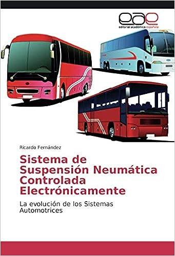 Sistema de Suspensión Neumática Controlada Electrónicamente: La evolución de los Sistemas Automotrices (Spanish Edition): Ricardo Fernández: 9786202118927: ...