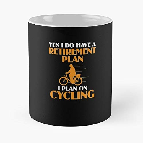 - Yes I Do Have A Retirement Plan On Cycling T Shirt Gift Tee Gifts For Newly Retired Moms - Coffee Mug And Tea Cup Gift 11 Oz Best Mugs Choose.