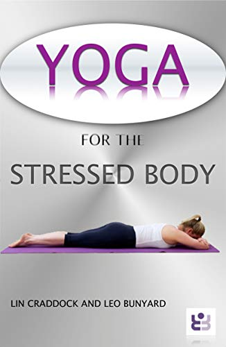 Yoga for the Stressed Body: Yoga Sequences to Help Cope with ...