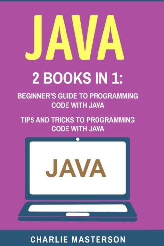 Java: 2 Books in 1: Beginner's Guide + Tips and Tricks to Programming Code with Java (Java, JavaScript, Python, Code, Programming Language, Programming, Computer Programming) (Volume 1) by CreateSpace Independent Publishing Platform