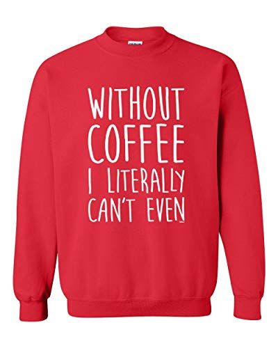 Without Coffee I Can't Even Funny Unisex Crewneck Sweatshirt (MR)