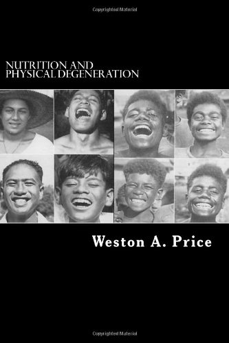 Download Nutrition And Physical Degeneration A Comparison Of Primitive And Modern Diets And Their Effects By Weston A Price