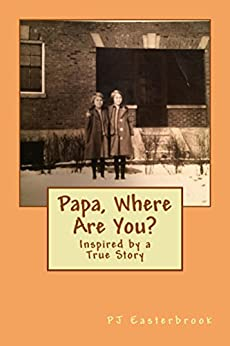 Papa, Where Are You?: inspired by a true story by [Easterbrook, PJ]