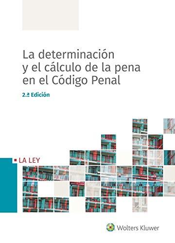 La determinación y el cálculo de la pena en el Código Penal - 2ª Ed. por Redacción Wolters Kluwer