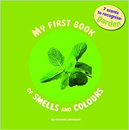My First Book Of Smell And Colours: Garden: 7 Scents To Recognize por Orianne Lallemand epub