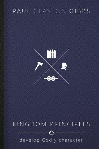 Kingdom Principles: Develop Godly Character (The Kingdom Trilogy)