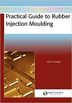 Book Practical Guide to Rubber Injection Moulding by John A. Lindsay (2012-11-29)