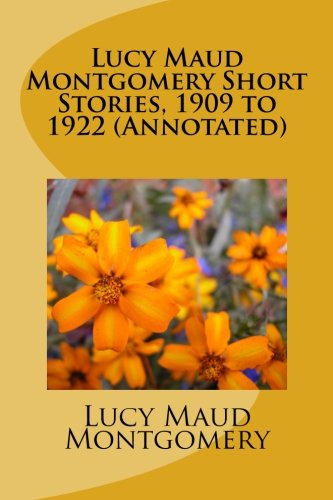 Lucy Maud Montgomery Short Stories, 1909 to 1922 (Annotated)